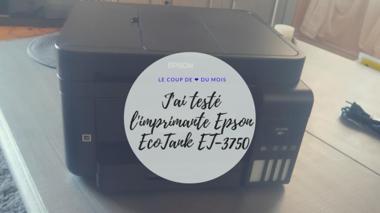 J'ai testé l'imprimante Epson EcoTank ET-3750